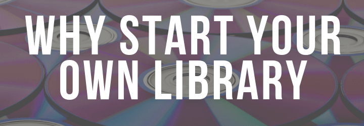 Why Start Your Own Music Library?