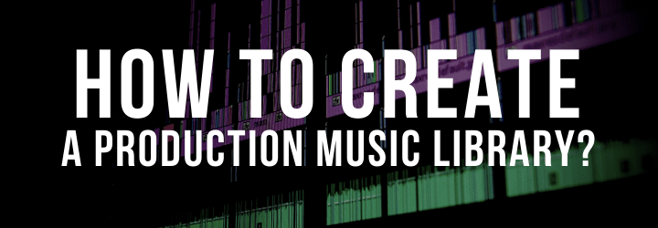 How To Create A Production Music Library